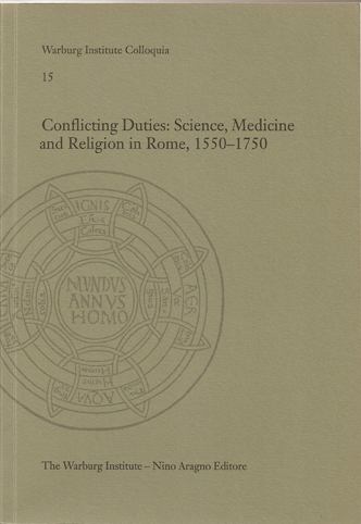 CONFLICTING DUTIES: SCIENCE, MEDICINE AND RELIGION IN ROME, 1550-1750
